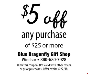 $5 off any purchase of $25 or more. With this coupon. Not valid with other offers or prior purchases. Offer expires 2/2/18.