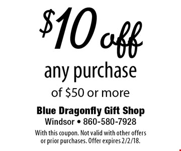$10 off any purchase of $50 or more. With this coupon. Not valid with other offers or prior purchases. Offer expires 2/2/18.