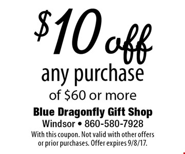 $10 off any purchase of $60 or more. With this coupon. Not valid with other offers or prior purchases. Offer expires 9/8/17.