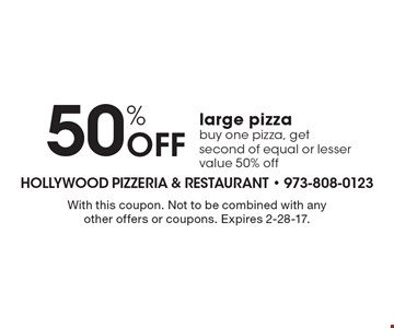 50% off large pizza – buy one pizza, get second of equal or lesser value 50% off. With this coupon. Not to be combined with any other offers or coupons. Expires 2-28-17.