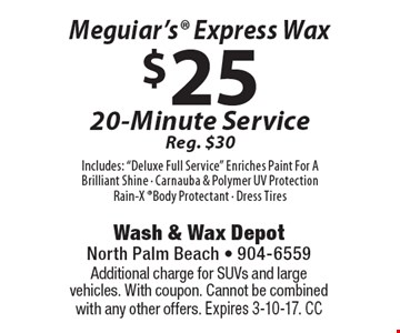 $25 Meguiar's Express Wax 20-Minute Service Reg. $30 Includes: