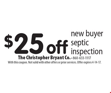 $25 off new buyer septic inspection. With this coupon. Not valid with other offers or prior services. Offer expires 4-14-17.