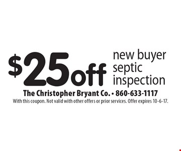 $25 off new buyer septic inspection. With this coupon. Not valid with other offers or prior services. Offer expires 10-6-17.