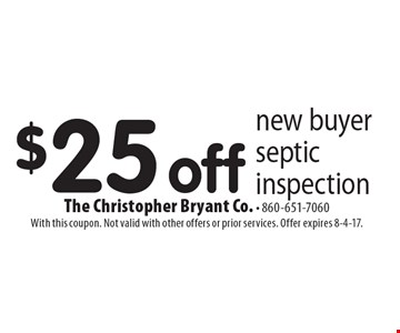 $25 off new buyer septic inspection. With this coupon. Not valid with other offers or prior services. Offer expires 8-4-17.