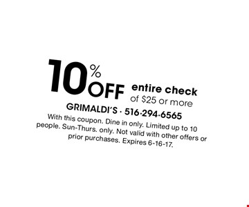 10% off entire check of $25 or more. With this coupon. Dine in only. Limited up to 10 people. Sun-Thurs. only. Not valid with other offers or prior purchases. Expires 6-16-17.