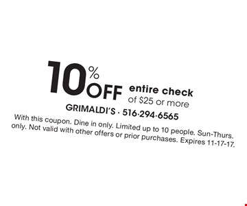 10% Off entire check of $25 or more. With this coupon. Dine in only. Limited up to 10 people. Sun-Thurs. only. Not valid with other offers or prior purchases. Expires 11-17-17.