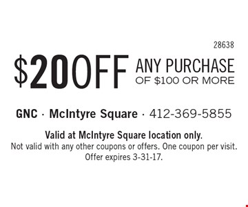 $20 OFF ANY PURCHASE OF $100 OR MORE. Valid at McIntyre Square location only. Not valid with any other coupons or offers. One coupon per visit. Offer expires 3-31-17.