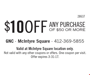 $10 OFF ANY PURCHASE OF $50 OR MORE. Valid at McIntyre Square location only. Not valid with any other coupons or offers. One coupon per visit. Offer expires 3-31-17.