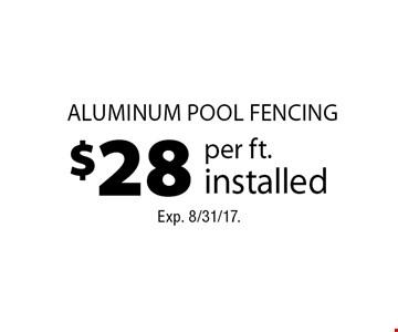 $28 per ft. installed aluminum pool fencing. Exp. 8/31/17.