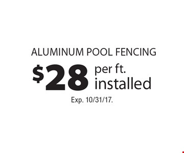 $28 per ft. installed aluminum pool fencing. Exp. 10/31/17.