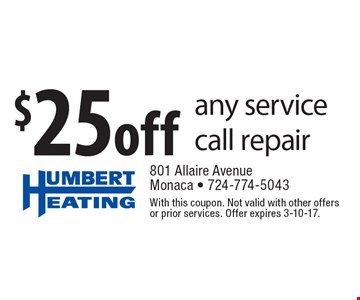 $25off any service call repair. With this coupon. Not valid with other offers or prior services. Offer expires 3-10-17.