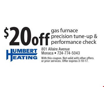 $20off gas furnace precision tune-up & performance check. With this coupon. Not valid with other offers or prior services. Offer expires 3-10-17.