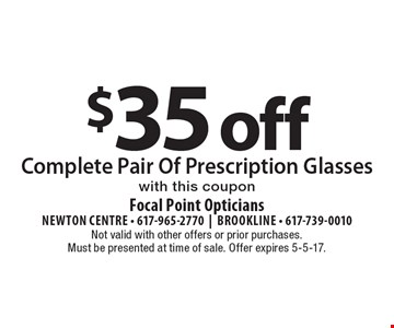 $35 off Complete Pair Of Prescription Glasses with this coupon. Not valid with other offers or prior purchases. Must be presented at time of sale. Offer expires 5-5-17.