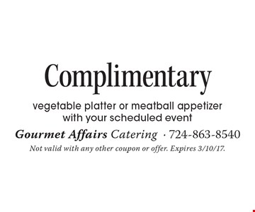 Complimentary vegetable platter or meatball appetizer with your scheduled event. Not valid with any other coupon or offer. Expires 3/10/17.