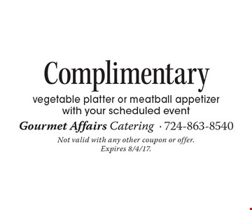 Complimentary vegetable platter or meatball appetizer with your scheduled event. Not valid with any other coupon or offer. Expires 8/4/17.
