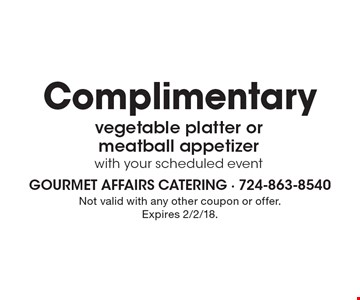 Complimentary vegetable platter or meatball appetizer with your scheduled event. Not valid with any other coupon or offer. Expires 2/2/18.