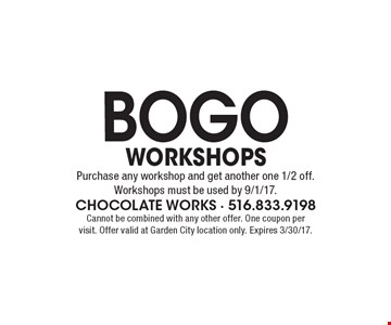 BOGO Workshops. Purchase any workshop and get another one 1/2 off. Workshops must be used by 9/1/17. Cannot be combined with any other offer. One coupon per visit. Offer valid at Garden City location only. Expires 3/30/17.