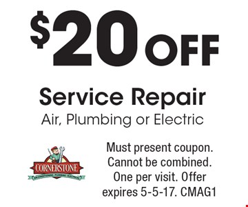 $20 Off Service Repair. Air, Plumbing or Electric. Must present coupon. Cannot be combined. One per visit. Offer expires 5-5-17. CMAG1