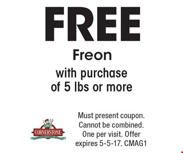 Free Freon With Purchase Of 5 lbs Or More. Must present coupon. Cannot be combined. One per visit. Offer expires 5-5-17. CMAG1