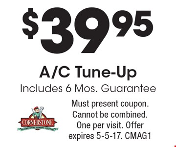 $39.95 A/C Tune-Up. Includes 6 Mos. Guarantee. Must present coupon. Cannot be combined. One per visit. Offer expires 5-5-17. CMAG1