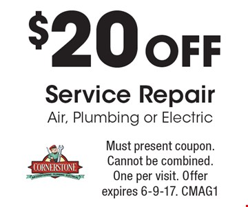 $20 off service repair air, plumbing or electric. Must present coupon. Cannot be combined. One per visit. Offer expires 6-9-17. CMAG1