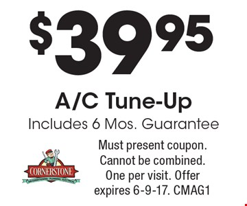 $39.95 A/C tune-up includes 6 mos. guarantee. Must present coupon. Cannot be combined. One per visit. Offer expires 6-9-17. CMAG1