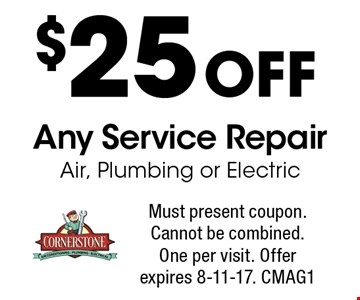 $25 Off Any Service Repair Air, Plumbing or Electric. Must present coupon. Cannot be combined. One per visit. Offer expires 8-11-17. CMAG1