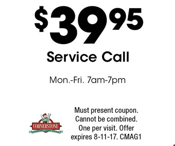$39.95 Service Call Mon.-Fri. 7am-7pm. Must present coupon. Cannot be combined. One per visit. Offer expires 8-11-17. CMAG1