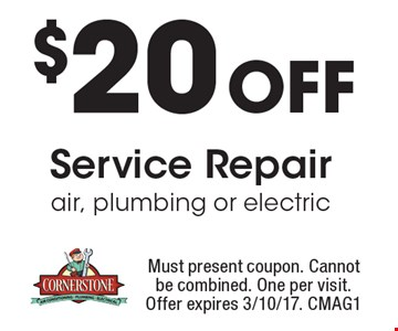 $20 Off Service Repair. Air, plumbing or electric. Must present coupon. Cannot be combined. One per visit. Offer expires 3/10/17. CMAG1