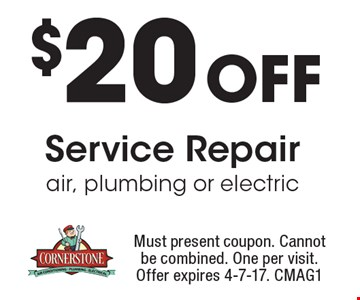 $20 Off Service Repair air, plumbing or electric. Must present coupon. Cannot be combined. One per visit. Offer expires 4-7-17. CMAG1