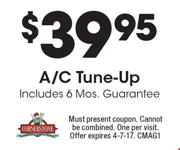 $39.95 A/C Tune-Up Includes 6 Mos. Guarantee. Must present coupon. Cannot be combined. One per visit. Offer expires 4-7-17. CMAG1