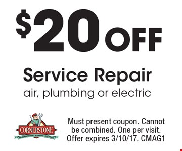 $20 Off Service Repair air, plumbing or electric. Must present coupon. Cannot be combined. One per visit. Offer expires 3/10/17. CMAG1