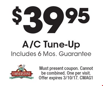 $39.95 A/C Tune-Up Includes 6 Mos. Guarantee. Must present coupon. Cannot be combined. One per visit. Offer expires 3/10/17. CMAG1