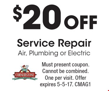 $20 off service repair air, plumbing or electric. Must present coupon. Cannot be combined. One per visit. Offer expires 5-5-17. CMAG1