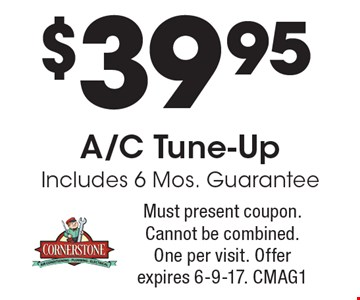 $39.95 A/C Tune-Up. Includes 6 Mos. Guarantee. Must present coupon. Cannot be combined. One per visit. Offer expires 6-9-17. CMAG1