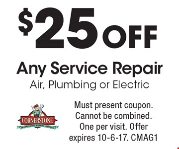 $25 Off Any Service Repair Air, Plumbing or Electric. Must present coupon. Cannot be combined. One per visit. Offer expires 10-6-17. CMAG1