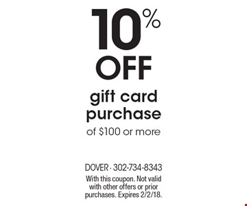 10% off gift card purchase of $100 or more. With this coupon. Not valid with other offers or prior purchases. Expires 2/2/18.