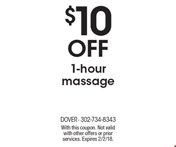 $10 off 1-hour massage. With this coupon. Not valid with other offers or prior services. Expires 2/2/18.
