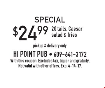 Special $24.99 20 tails, Caesar salad & fries, pickup & delivery only. With this coupon. Excludes tax, liquor and gratuity. Not valid with other offers. Exp. 4-14-17.
