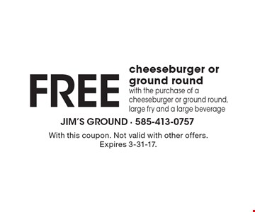 FREE cheeseburger or ground round with the purchase of a cheeseburger or ground round, large fry and a large beverage. With this coupon. Not valid with other offers. Expires 3-31-17.