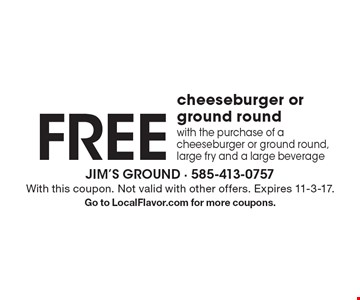Free cheeseburger or ground round with the purchase of a cheeseburger or ground round, large fry and a large beverage. With this coupon. Not valid with other offers. Expires 11-3-17. Go to LocalFlavor.com for more coupons.