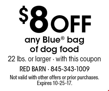 $8 Off any Blue bag of dog food 22 lbs. or larger - with this coupon. Not valid with other offers or prior purchases. Expires 10-25-17.