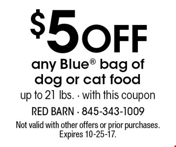 $5 Off any Blue bag of dog or cat food up to 21 lbs. - with this coupon. Not valid with other offers or prior purchases. Expires 10-25-17.