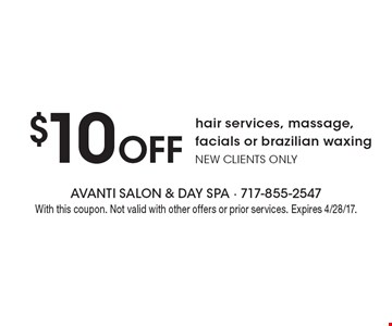 $10 Off hair services, massage, facials or brazilian waxing. New Clients Only. With this coupon. Not valid with other offers or prior services. Expires 4/28/17.