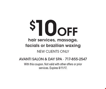 $10 Off hair services, massage, facials or brazilian waxing. NEW CLIENTS ONLY. With this coupon. Not valid with other offers or prior services. Expires 8/11/17.