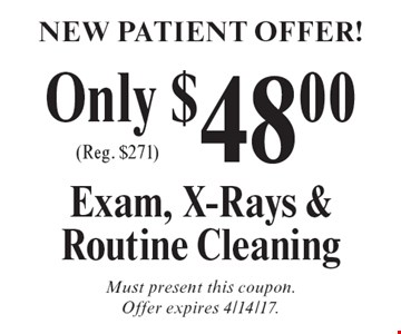 New Patient Offer! Only $48.00 Exam, X-Rays & Routine Cleaning (Reg. $271). Must present this coupon.Offer expires 4/14/17.