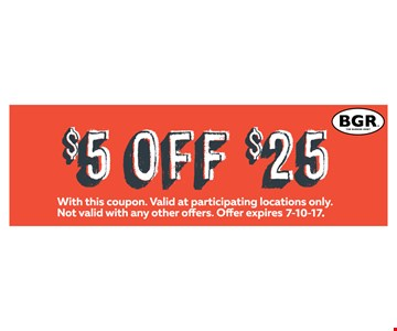 $5 off $25. With this coupon. Valid at participating locations only. Not valid with any other offers. Offer expires 7-10-17.
