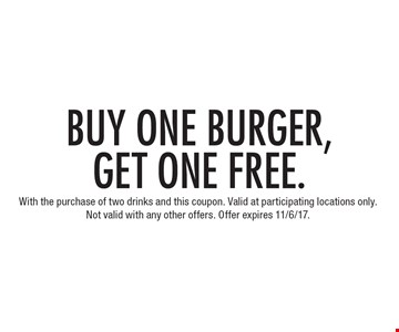 Buy One Burger, Get One Free. With the purchase of two drinks and this coupon. Valid at participating locations only. Not valid with any other offers. Offer expires 11/6/17.