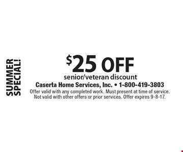 SUMMER SPECIAL! $25 OFF senior/veteran discount. Offer valid with any completed work. Must present at time of service. Not valid with other offers or prior services. Offer expires 9-8-17.