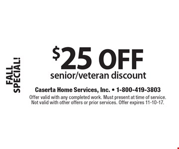FALL SPECIAL! $25 OFF senior/veteran discount. Offer valid with any completed work. Must present at time of service. Not valid with other offers or prior services. Offer expires 11-10-17.